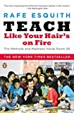 Teach Like Your Hair's on FireThe Methods and Madness Inside Room 56Rafe Esquith