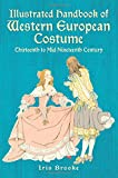Illustrated Handbook of Western European Costume: Thirteenth to Mid-Nineteenth Century