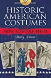 Historic American Costumes and How to Make Them (Dover Pictorial Archive Series)