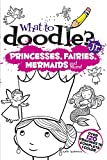 What to Doodle? Jr.--Princesses, Fairies, Mermaids and More! (What to Doodle Jr)
