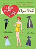 I Love Lucy Paper Dolls: The Authentic Collection of Lucy's Best-Loved Outfits and Accessories (Paper Dolls) [Illustrated]