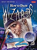 How to Draw Wizards: Discover the Secrets to Drawing, Painting, and Illustrating a World of Sorcery (Fantasy Underground)