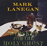 Album «Whiskey For The Holy Ghost»by Mark Lanegan