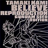 Believe Reproduction ~GUNDAM SEED EDITION~ (機動戦士ガンダムSEED OPテーマ) [MAXI]