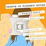 TRIBUTE TO FLIPPER'S GUITAR ~FRIENDS AGAIN~