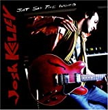 Album «Just Say The Word»by Josh Kelley
