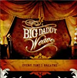 Album «Every Time I Breathe»by Big Daddy Weave