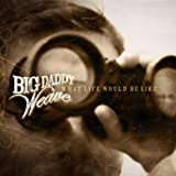 Album «What Life Would Be Like»by Big Daddy Weave