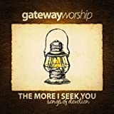 Album «The More I Seek You»by Gateway Worship