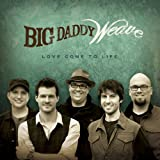 Album «Love Come to Life»by Big Daddy Weave