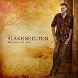 Album «Based On A True Story...»by Blake Shelton