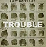 Album «Trouble»by Randy Rogers Band
