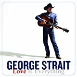 Album &laquo;Love Is Everything&raquo;by George Strait