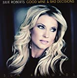 Album «Good Wine & Bad Decisions»by Julie Roberts