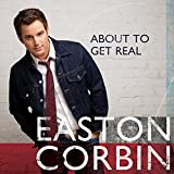 Album «About To Get Real»by Easton Corbin