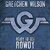 Album «Ready To Get Rowdy»by Gretchen Wilson